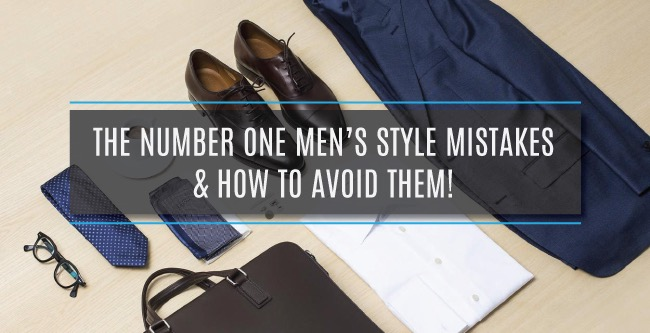 THE NUMBER ONE MEN'S STYLE MISTAKES & HOW TO AVOID THEM!